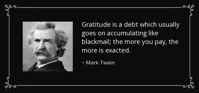 quote-gratitude-is-a-debt-which-usually-goes-on-accumulating-like-blackmail-the-more-you-pay-mark-twain-55-83-37.jpg